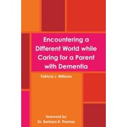 Encountering a Different World while Caring for a Parent with Dementia (Paperback)