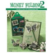 Money Folding 2: A Wealth of Ideas for Folding Dollar Bills