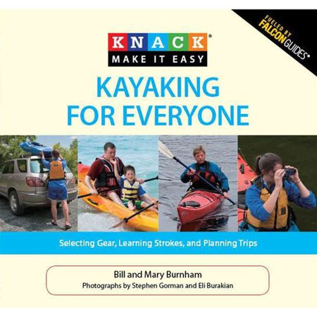 Falcon Guide Kayaking for Everyone: Selecting Gear, Learning Strokes, and Planning Trips