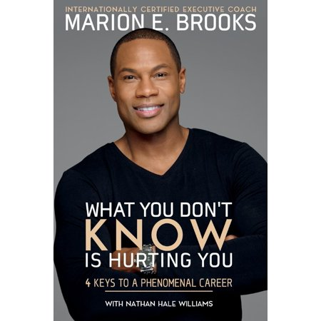 What You Don't Know Is Hurting You : 4 Keys to a Phenomenal