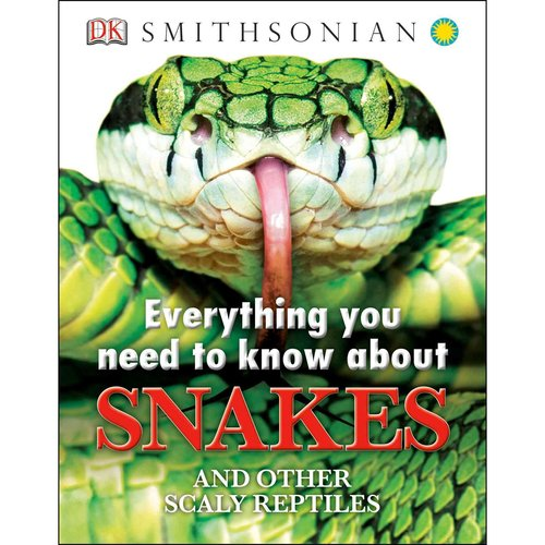Everything You Need to Know About Snakes: And Other Scaly Reptiles