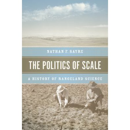 The Politics Of Scale  A History Of Rangeland Science