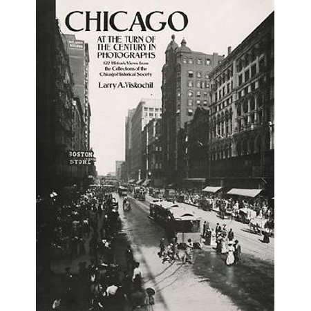 Chicago at the Turn of the Century in Photographs : 122 Historic Views from the Collections of the Chicago Historical Society