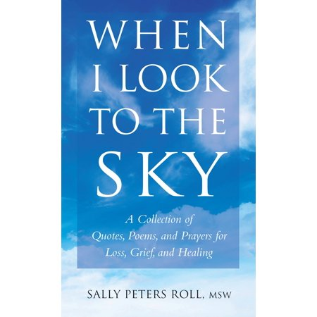 When I Look to the Sky : A Collection of Quotes, Poems, and Prayers for Loss, Grief, and (Prayer For Looking For A New Job)