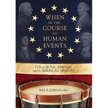 When in the Course of Human Events : 1776 at Home, Abroad, and in American