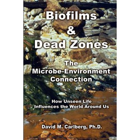 Biofilms   Dead Zones  The Microbe Environment Connection  How Unseen Life Influences The World Around Us