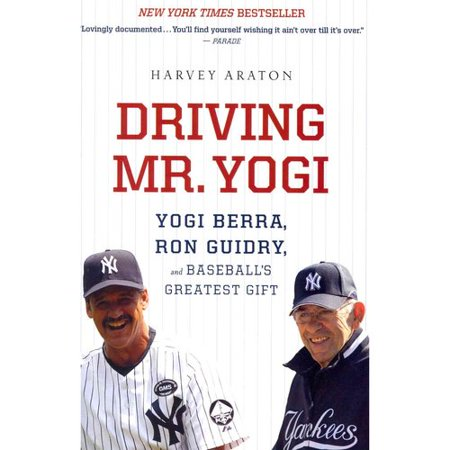 Driving Mr. Yogi: Yogi Berra, Ron Guidry, and Baseballs Greatest Gift by