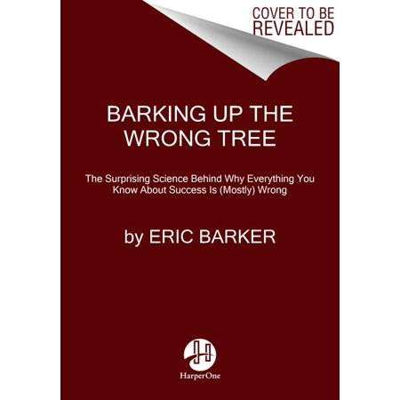 Barking Up the Wrong Tree: The Surprising Science Behind Why Everything You Know about Success Is (Mostly) Wrong (Paperback) ()