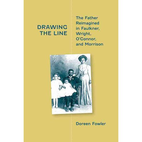 Drawing the Line: The Father Reimagined in Faulkner, Wright, O'connor, and Morrison