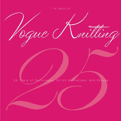 The Best of Vogue® Knitting Magazine : 25 Years of Articles, Techniques, and Expert