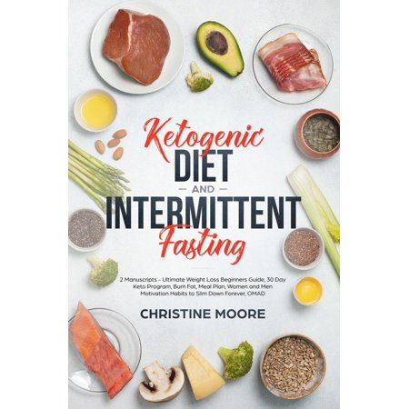 Ketogenic Diet and Intermittent Fasting: Ultimate Weight Loss Beginners Guide, 30 Day Keto Program, Burn Fat, Meal Plan, Women and Men Motivation Habits to Slim Down Forever, OMAD -