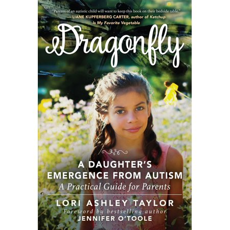 Dragonfly : A Daughter's Emergence from Autism: A Practical Guide for Parents