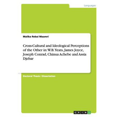 Cross-Cultural and Ideological Perceptions of the Other in : W.B. Yeats, James Joyce, Joseph Conrad, Chinua Achebe and Assia