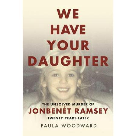 We Have Your Daughter : The Unsolved Murder of JonBenet Ramsey Twenty Years Later](Jonbenet Ramsey Halloween)