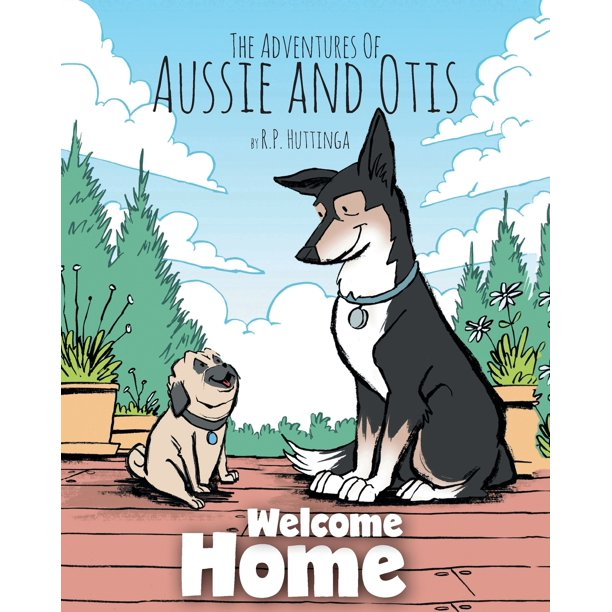 Adventures of Aussie and Otis: Welcome Home: The Adventures Of Aussie and Otis (Paperback)