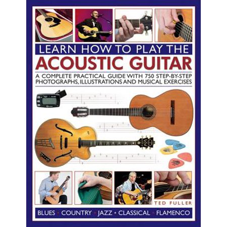 learn how to play the acoustic guitar a complete practical guide with 750 step by step. Black Bedroom Furniture Sets. Home Design Ideas