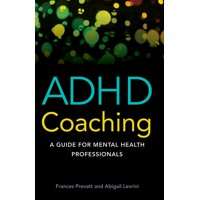 ADHD Coaching : A Guide for Mental Health Professionals