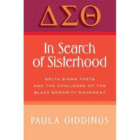 Beta Sigma Sorority - In Search of Sisterhood in Search of Sisterhood : Delta SIGMA Theta and the Challenge of the Black Sorority Modelta SIGMA Theta and the Challenge of the Black Sorority Movement Vement