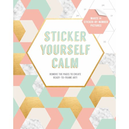 Sticker Yourself Calm: Makes 14 Sticker-by-Number Pictures : Remove the Pages to Create Ready-to-Frame Art! ()