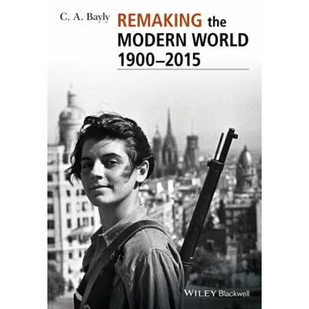 Remaking The Modern World 1900 2015  Global Connections And Comparisons