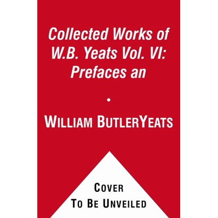 The Collected Works of W. B. Yeats: Volume VI Prefaces and Introductions - image 1 of 1