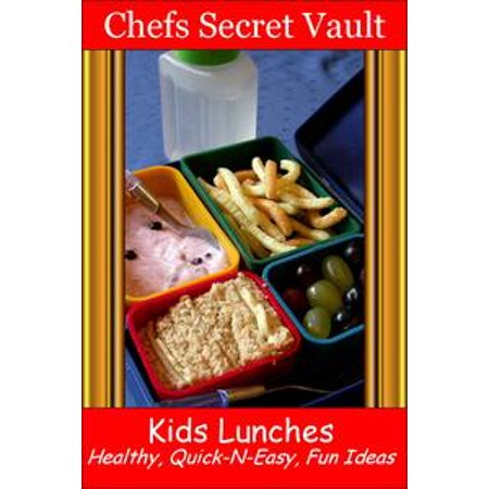 Kids Lunches: Healthy, Quick-N-Easy, Fun Ideas - eBook