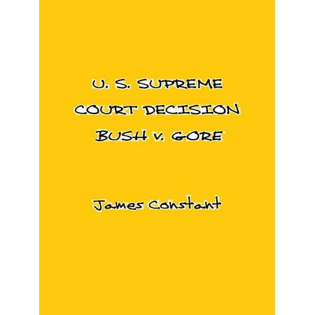 U. S. Supreme Court Decision Bush v. Gore - eBook