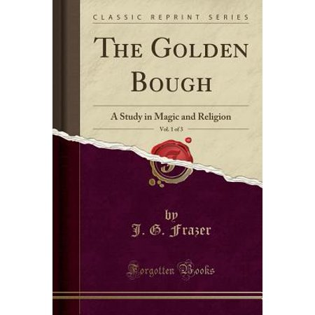 The Golden Bough, Vol. 1 of 3 : A Study in Magic and Religion (Classic Reprint)