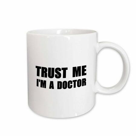 3dRose Trust me Im a Doctor. medical medicine or phd humor. funny job gift, Ceramic Mug,