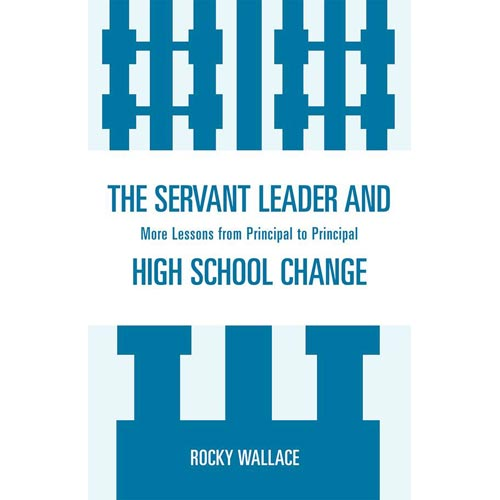 The Servant Leader and High School Change: More Lessons from Principla to Principal