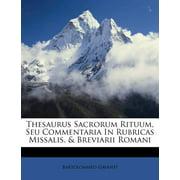 Thesaurus Sacrorum Rituum, Seu Commentaria in Rubricas Missalis, & Breviarii Romani