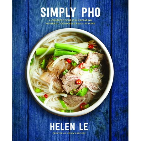 Simply Pho : A Complete Course in Preparing Authentic Vietnamese Meals at