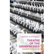 Exploded Views: Theatre of the Unimpressed: In Search of Vital Drama (Paperback)