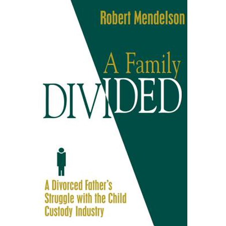 A Family Divided: A Divorced Father's Struggle With the Child Custody Industry [Jul 01, 1997] Mendelson,