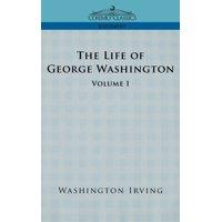 The Life of George Washington - Volume I