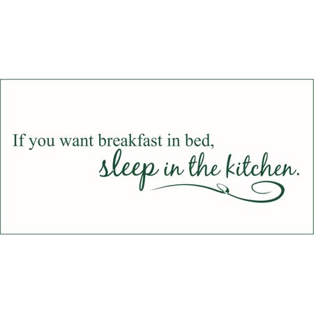 If you want Breakfast in Bed Sleep in the Kitchen Vinyl Decal Medium H