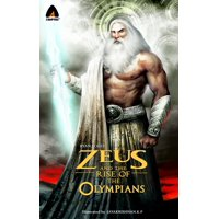 Zeus and the Rise of the Olympians : A Graphic Novel