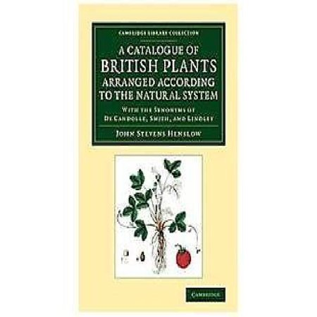 A Catalogue Of British Plants Arranged According To The Natural System  With The Synonyms Of De Candolle  Smith  And Lindley