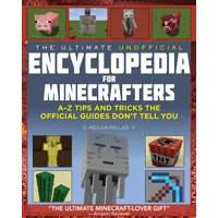 The Ultimate Unofficial Encyclopedia for Minecrafters : An A - Z Book of Tips and Tricks the Official Guides Don't Teach You