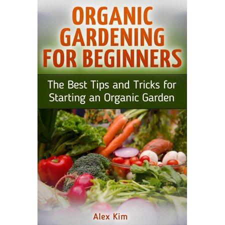 Organic Gardening for Beginners: The Best Tips and Tricks for Starting an Organic Garden - (Best Magic Tricks For Beginners)