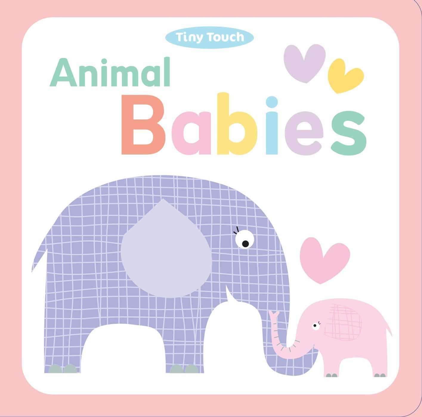 Animal Babies (Part of Tiny Touch) By Little Bee Books