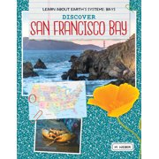 Learn about Earth's Systems: Bays: Discover San Francisco Bay (Paperback)