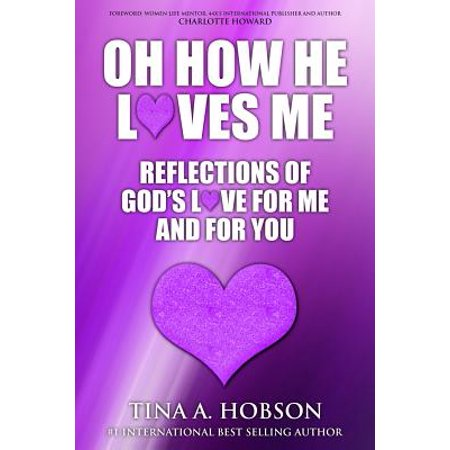 Oh How He Loves Me : Reflections of God's Love for Me and for