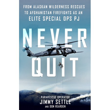 Rescue Night Spray - Never Quit : From Alaskan Wilderness Rescues to Afghanistan Firefights as an Elite Special Ops PJ