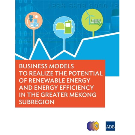 Business Models to Realize the Potential of Renewable Energy and Energy Efficiency in the Greater Mekong Subregion -