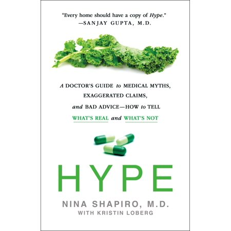 Hype : A Doctor's Guide to Medical Myths, Exaggerated Claims, and Bad Advice - How to Tell What's Real and What's Not for $<!---->