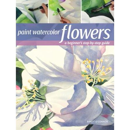 Paint Watercolor Flowers : A Beginner's Step-By-Step Guide (Painted Flowers)