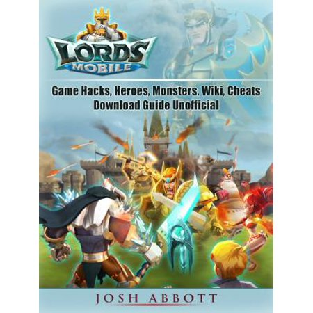 Lords Mobile Game Hacks, Heroes, Monsters, Wiki, Cheats, Download Guide Unofficial - eBook