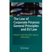 The Law of Corporate Finance: General Principles and EU Law, Volume I : Cash Flow, Risk, Agency, Information