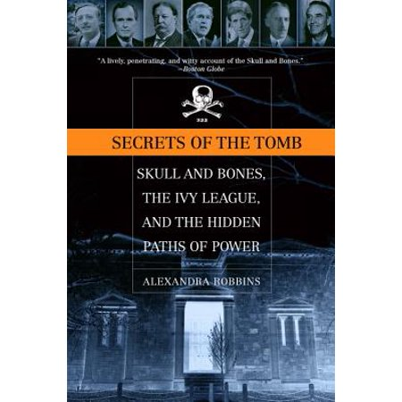 Secrets of the Tomb : Skull And Bones, The Ivy League, And the Hidden   Paths Of Power](Bones And Skulls)